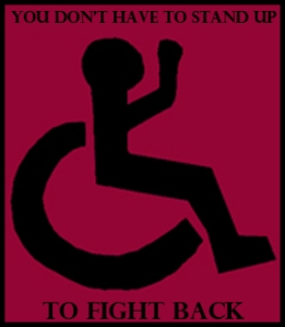 You Don't Have to Stand Up to Fight Back! Standard wheelchair symbol with raised fist. Black on Pink.